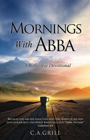 Mornings with Abba  -     By: C.A. Grill