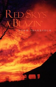Red Sky's a Blazin'  -     By: Norm Sharbaugh