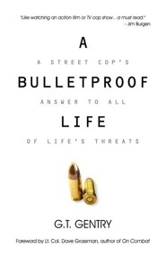 A Bulletproof Life  -     By: G.T. Gentry