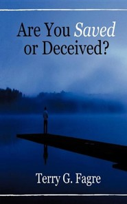 Are You Saved or Deceived?  -     By: Terry Fagre