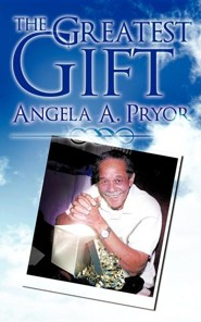 The Greatest Gift  -     By: Angela A. Pryor