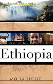 Insight Into Ethiopia  -     By: Molla Tikuye
