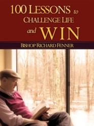 100 Lessons to Challenge Life and Win  -     By: Richard Fenner