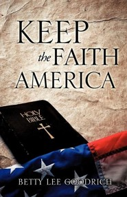 Keep the Faith America  -     By: Betty Lee Goodrich