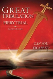 Great Tribulation a Fiery Trial Can You Escape It?  -     By: Gladys Scaife