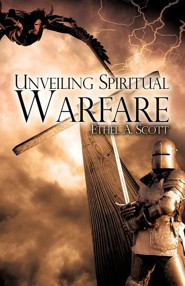 Unveiling Spiritual Warfare  -     By: Ethel A. Scott
