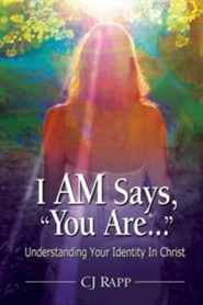 I Am Says, You Are... Understanding Your Identity in Christ  -     By: CJ Rapp