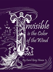 Invisible Is the Color of the Wind  -     By: Carol Grey Honza