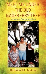 Meet Me Under the Old Naseberry Tree  -     By: Hortense M. Jenkins
