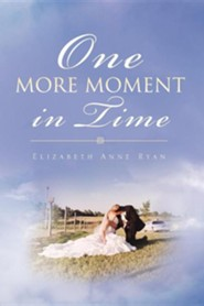 One More Moment in Time  -     By: Elizabeth Anne Ryan