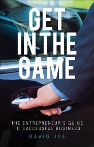 Get in the Game: The Entrepreneur's Guide to Successful Business  -     By: David Joe