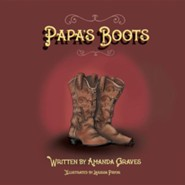 Papa's Boots  -     By: Amanda Graves     Illustrated By: Larissa Pryor