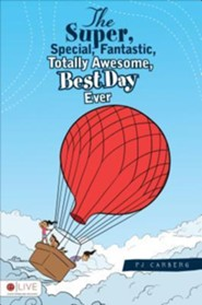 The Super, Special, Fantastic, Totally Awesome, Best Day Ever  -     By: P.J. Carberg