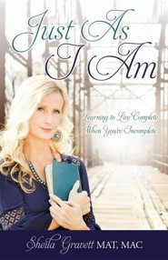 Just as I Am: Learning to Live Complete When You're Incomplete  -     By: Sheila Gravett