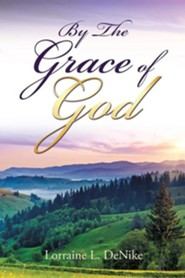 By the Grace of God  -     By: Lorraine L. Denike