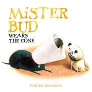 Mister Bud Wears the Cone  -     By: Carter Goodrich     Illustrated By: Carter Goodrich