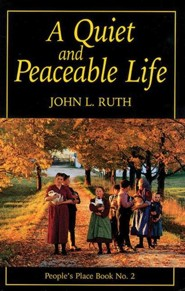 A Quiet and Peacable Life   -     By: John L. Ruth