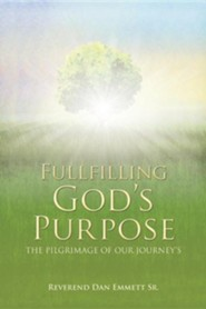 Fullfilling God's Purpose  -     By: Dan Emmett Sr.
