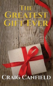 The Greatest Gift Ever  -     By: Craig Canfield