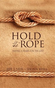 Hold the Rope: Having a Heart for the Lost  -     By: Jeff J. Neal, Shonn Keels