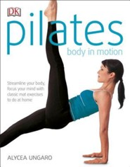 Pilates Body in Motion  -     By: Alycea Ungaro