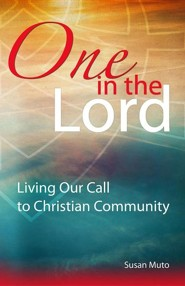One in the Lord: Living Our Call to Christian Community  -     By: Susan Muto