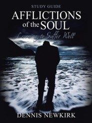Afflictions of the Soul Study Guide: Learning to Suffer Well  -     By: Dennis Newkirk