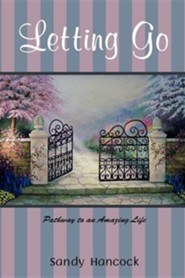 Letting Go: Pathway to an Amazing Life  -     By: Sandy Hancock
