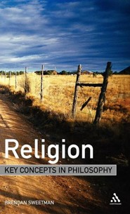 Religion: Key Concepts in Philosophy  -     By: Brendan Sweetman