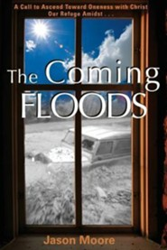 The Coming Floods  -     By: Jason Moore