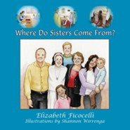 Where Do Sisters Come From?  -     By: Elizabeth Ficocelli     Illustrated By: Shannon Wirrenga