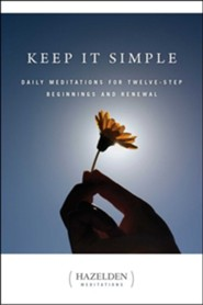 Keep It Simple: Daily Meditations for Twelve-Step Beginnings and Renewal  -     By: Anonymous