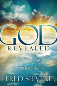God Revealed: Revisit Your Past to Enrich Your Future  -     By: Fred Sievert
