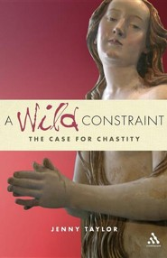 A Wild Constraint: The Case for Chastity  -     By: Jenny Taylor