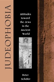 Judeophobia: Attitudes Toward the Jews in the Ancient World  -     By: Peter Schafer