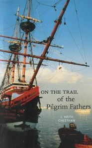 On the Trail of the Pilgrim Fathers  -     By: J. Keith Cheetham