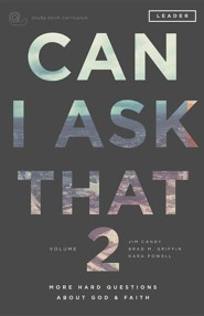Can I Ask That 2: More Hard Questions about God & Faith [Sticky Faith Curriculum] Leader GuidePremier Edition
