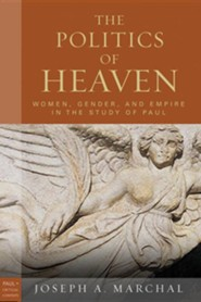 The Politics of Heaven: Women, Gender, and Empire in the Study of Paul
