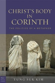 Christ's Body in Corinth: The Politics of Metaphor  -     By: Yung Suk Kim
