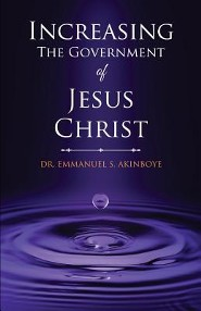 Increasing the Government of Jesus Christ  -     By: Emmanuel S. Akinboye