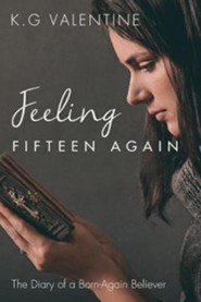 Feeling Fifteen Again  -     By: K.G. Valentine