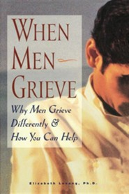When Men Grieve: Why Men Grieve Differently and How You Can Help  -     By: Elizabeth Levang