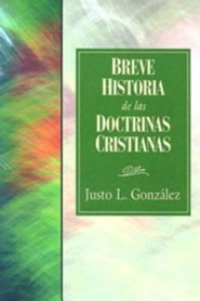 Breve Historia de las Doctrinas Cristianas, A Concise History of Christian Doctorine  -     By: Justo L. Gonzalez