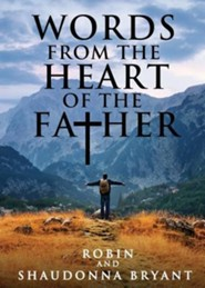 Words from the Heart of the Father  -     By: Robin Bryant, Shaudonna Bryant