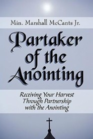 Partaker of the Anointing: Receiving Your Harvest Through Partnership with the Anointing  -     By: Min. Marshall McCants Jr.