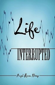 Life Interrupted  -     By: Angel Renee Hovey