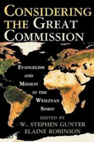 Considering the Great Commission: Evangelism and Mission in the Wesleyan Spirit  -