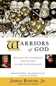 Warriors of God: Richard the Lionheart and Saladin in the Third Crusade  -     By: James Reston Jr.