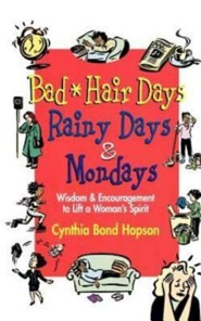 Bad Hair Days, Rainy Days, and Mondays: Wisdom and Encouragement to Life a Woman's Spirit  -     By: Cynthia Bond Hopson