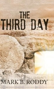 The Third Day  -     By: Mark B. Roddy